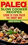 Paleo Slow Cooker Cookbook: 60 Healthy Recipes to Make Life Easier (Paleo Diet Recipes)
