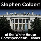 Stephen Colbert: White House Correspondents' Dinner