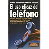 EL USO EFICAZ DEL TELÉFONO. Ahorre tiempo y gane dinero optimizando la telefonía y el telemarketing en su empresa...