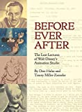 Before Ever After: The Lost Lectures of Walt Disney's Animation Studio (Disney Editions Deluxe)