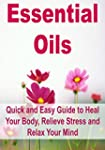 Essential Oils: Quick and Easy Guide...