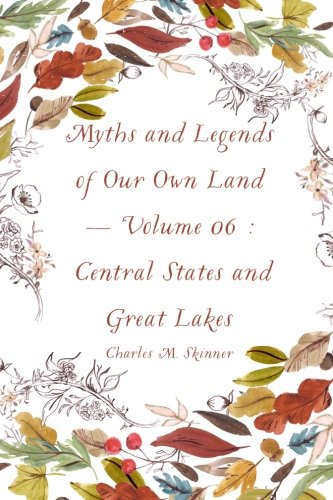 Myths and Legends of Our Own Land  -  Volume 06 : Central States and Great Lakes