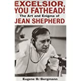 Excelsior, You Fathead!: The Art and Enigma of Jean Shepherd ~ Eugene B. Bergmann