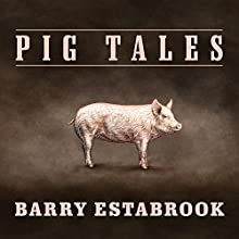 Pig Tales: An Omnivore's Quest for Sustainable Meat (       UNABRIDGED) by Barry Estabrook Narrated by Paul Boehmer