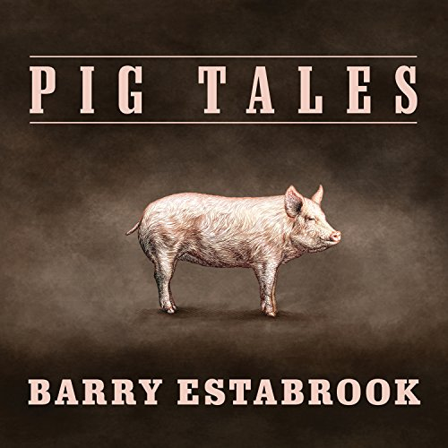 Pig Tales: An Omnivore's Quest for Sustainable Meat by Barry Estabrook