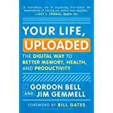 Your Life, Uploaded: The Digital Way to Better Memory, Health, and Productivityby Bill Gates
