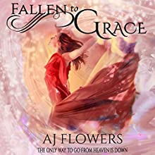 Fallen to Grace: Celestial Downfall, Book 1 Audiobook by A.J. Flowers Narrated by Alyssa Jewell