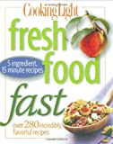 Cooking Light Magazine Fresh Food Fast: 250 Incredibly Flavorful 5-Ingredient 15 Minute Recipes (Cooking Light)