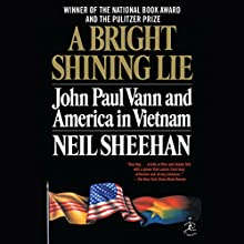 A Bright Shining Lie: John Paul Vann and America in Vietnam | Livre audio Auteur(s) : Neil Sheehan Narrateur(s) : Robertson Dean