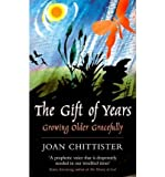 The Gift of Years: Growing Older Gracefully (0232527504) by Chittister, Joan