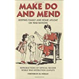 Make Do and Mend: Keeping Family and Home Afloat on War Rations ~ Jill Norman