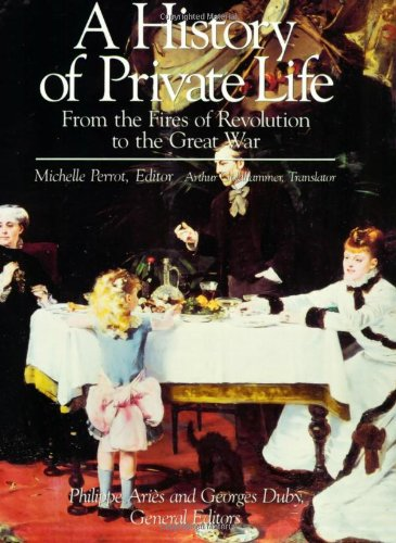 History of Private Life, Volume IV: From the Fires of...