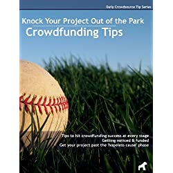 Knock Your Project Out of the Park: Crowdfunding Tips (Daily Crowdsource Tip Series Book 1) (English Edition)