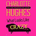 What Looks Like Crazy: A Kate Holly Case, Book 1 Hörbuch von Charlotte Hughes Gesprochen von: Teri Clark Linden