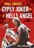 Phil Cross: Gypsy Joker to a Hells Angel: From a Joker to an Angel