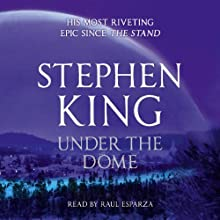 Under the Dome (       UNABRIDGED) by Stephen King Narrated by Raul Esparza