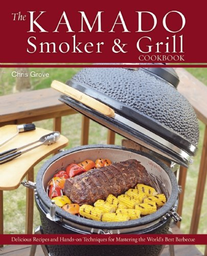 The Kamado Smoker And Grill Cookbook: Recipes And Techniques For The World'S Best Barbecue front-453931