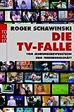 Image de Die TV-Falle: Vom Sendungsbewusstsein zum Fernsehgeschäft