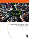 Planning Europe's Capital Cities: Aspects of Nineteenth-Century Urban Development (Planning, History and Environment Series) (0415552494) by Hall, Thomas
