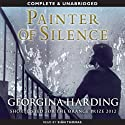 Painter of Silence (       UNABRIDGED) by Georgina Harding Narrated by Siân Thomas