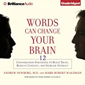 Words Can Change Your Brain: 12 Conversational Strategies to Build Trust, Resolve Conflicts, and Increase Intimacy | [Andrew Newberg, Mark Robert Waldman]