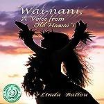 Wai-nani: A Voice from Old Hawai'i | Linda Ballou