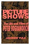 img - for Picture Shows : the Life and Films of Peter Bogdanovich / Andrew Yule book / textbook / text book
