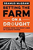 img - for Betting the Farm on a Drought: Stories from the Front Lines of Climate Change book / textbook / text book