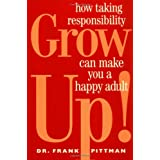 Grow Up!: How Taking Responsibility Can Make You A Happy Adult ~ Frank Pittman