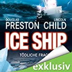 Ice Ship: Tödliche Fracht | Douglas Preston,Lincoln Child