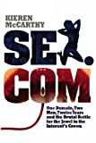 img - for Sex.com: One Domain, Two Men, Twelve Years and the Brutal Battle for the Jewel in the Internet's Crown book / textbook / text book