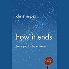 How It Ends: From You to the Universe (       UNABRIDGED) by Chris Impey Narrated by Richard Ferrone