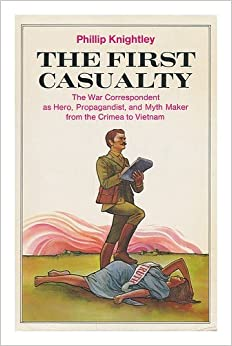a review of the first casualty by phillip knightley International relations phillip knightley the first casualty: from the crimea to vietnam: the war correspondent as hero, propagandist, and myth maker pp 465.