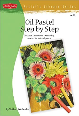 Oil Pastel Step by Step: Discover the secrets to creating masterpieces in oil pastel (Artist's Library)