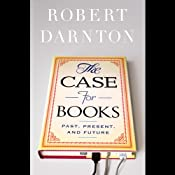 The Case for Books: Past, Present, and Future | [Robert Darnton]