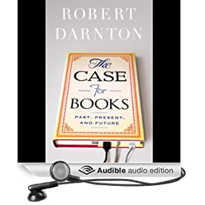 The Case for Books: Past, Present, and Future (Unabridged)
