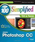 Photoshop CC Top 100 Simplified Tips and Tricks (Top 100 Simplified: Tips & Tricks)