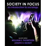 Society in Focus: An Introduction to Sociology (7th Edition) (Mysoclab) ~ William E. Thompson