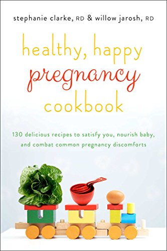 Healthy, Happy Pregnancy Cookbook: 130 Delicious Recipes to Satisfy You, Nourish Baby, and Combat Common Pregnancy Discomforts PDF