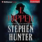 I, Ripper   Stephen Hunter