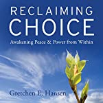 Reclaiming Choice: Awakening Peace and Power from Within | Gretchen E. Hansen