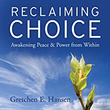 Reclaiming Choice: Awakening Peace and Power from Within (       UNABRIDGED) by Gretchen E. Hansen Narrated by Gretchen E. Hansen