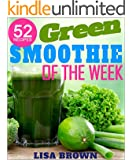 Green Smoothie Of The Week: Lose Up To 17 Pounds In The First 7 Days With This NEW Improved Green Smoothie Cleanse System: Smoothie Recipe Book, Smoothies ... Vegetarian/Vegan Cookbooks Collection 2)