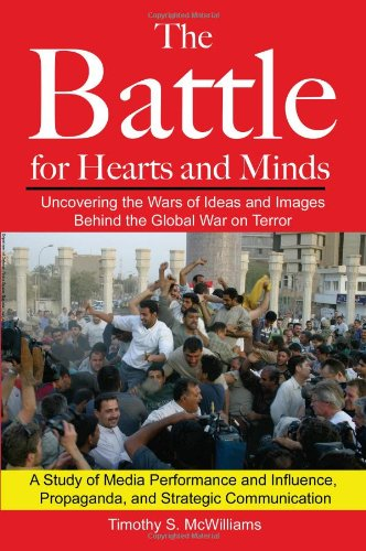 Image of The Battle for Hearts and Minds Uncovering the Wars of Ideas and Images Behind the Global War on Terror: A Study of Media Performance and Influence, Propaganda, and Strategic Communication