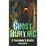Ghost Hunting: A Survivor&amp;#39;s Guide