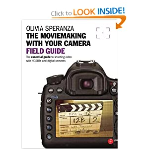 Download Moviemaking with your Camera Field Guide: The essential guide to shooting video with HDSLRs and digital cameras
