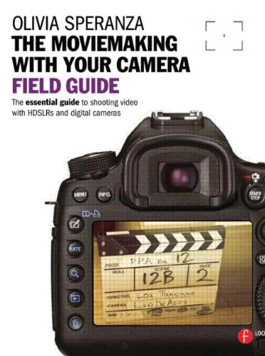 Moviemaking with your Camera Field Guide: The essential guide to shooting video with HDSLRs and digital cameras (The Field Guide Series)