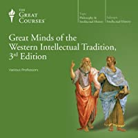 Great Minds of the Western Intellectual Tradition, 3rd Edition  by The Great Courses Narrated by Professor Alan Charles Kors, Professor Darren Staloff, Professor Dennis Dalton, Professor Douglas Kellner