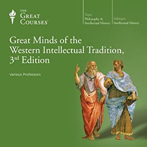 Great Minds of the Western Intellectual Tradition, 3rd Edition | [ The Great Courses]