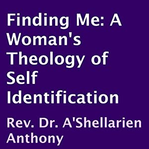 Finding Me: A Woman's Theology of Self Identification | [A'Shellarien Anthony]